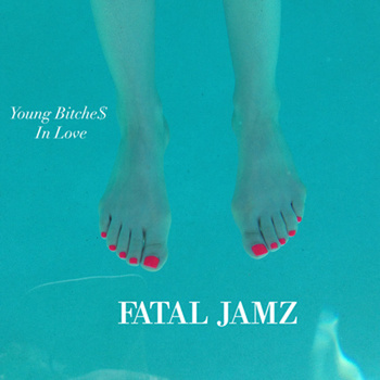 Fatal Jamz - Young Bitches In Love