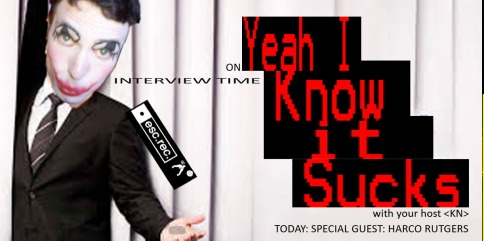 The Yeah I Know It Sucks Late At Night Show with your host KN. Tonight a special interview with Harco Rutgers from Esc.rec!!