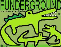 Funderground vol.9 cat: 4m@134 artists: celeroni, lolliflop, toxic chicken, kai nobuko, manon van trier, der spasfernsprecher, shoe sniffer