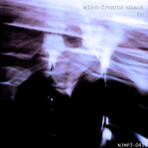 The album art for bc's When Dreams Attack is kinda hazy... I can't quite make out what's happening here through all this blue smog. If you see anything, let me know.